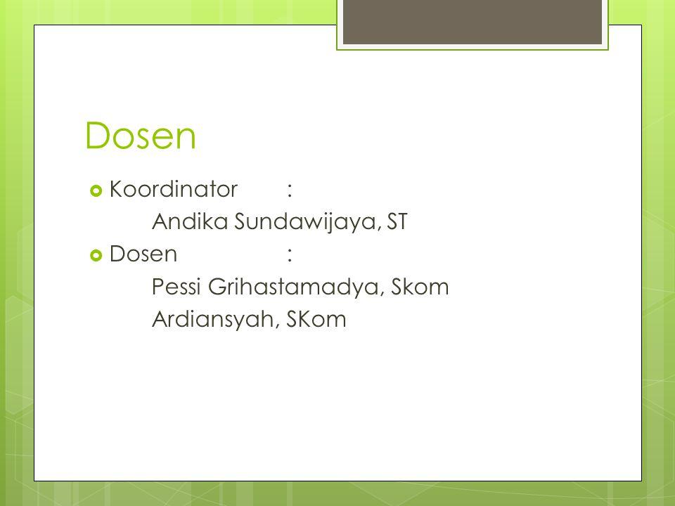 Dosen Koordinator : Andika Sundawijaya, ST Dosen :