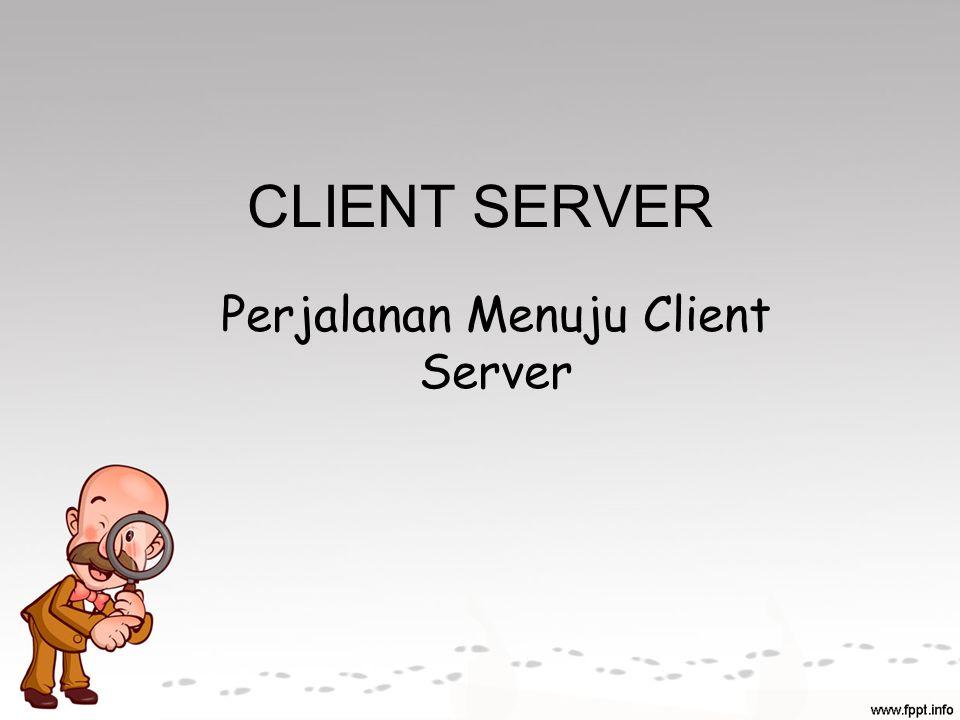 Perjalanan Menuju Client Server