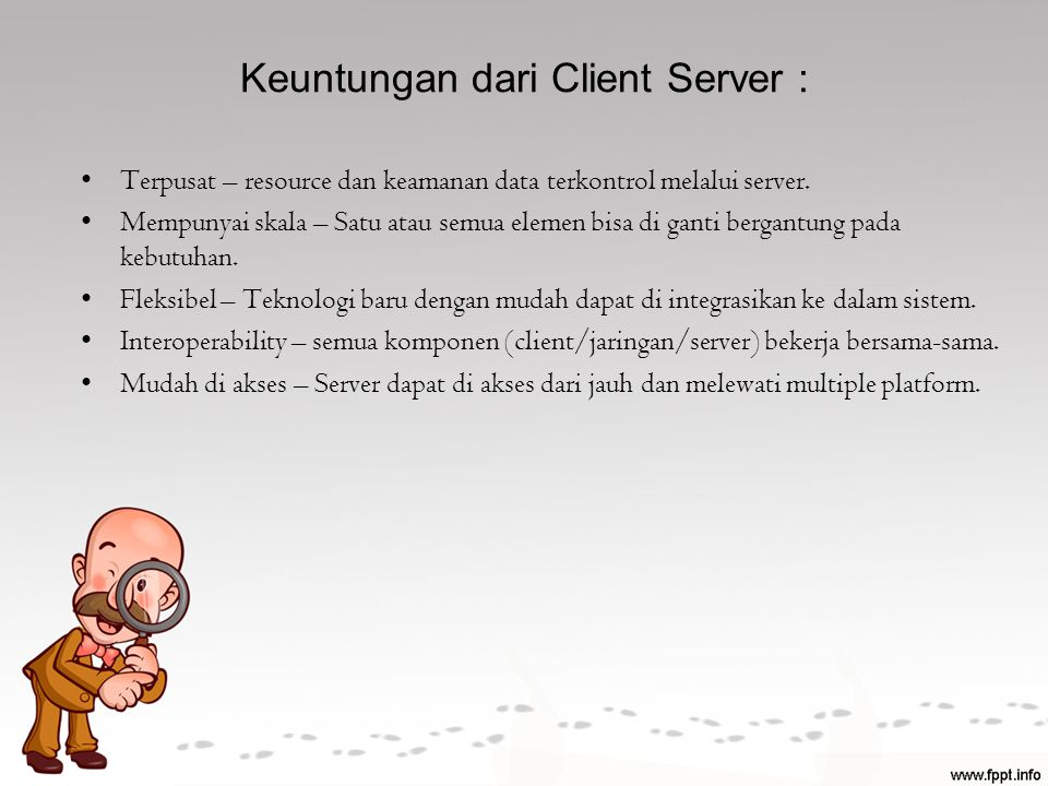 Keuntungan dari Client Server :