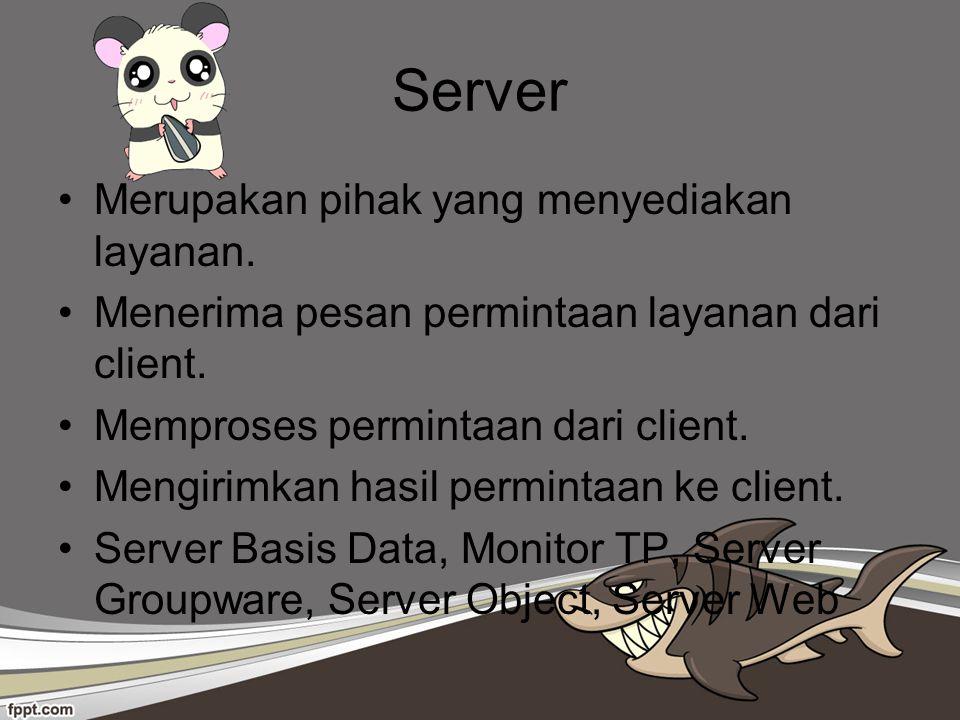 Server Merupakan pihak yang menyediakan layanan.