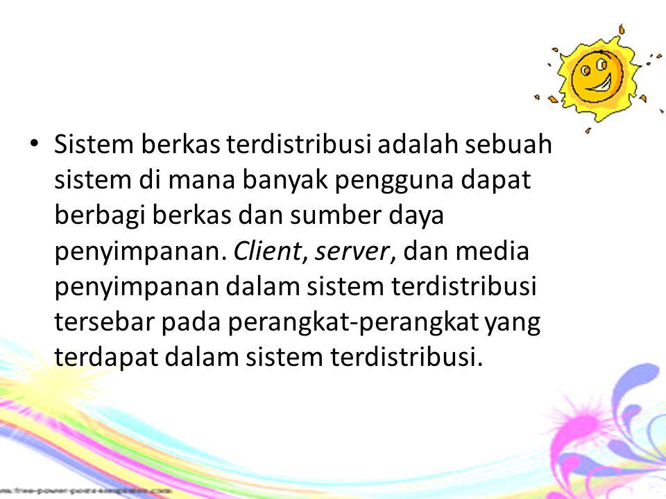 Sistem berkas terdistribusi adalah sebuah sistem di mana banyak pengguna dapat berbagi berkas dan sumber daya penyimpanan.