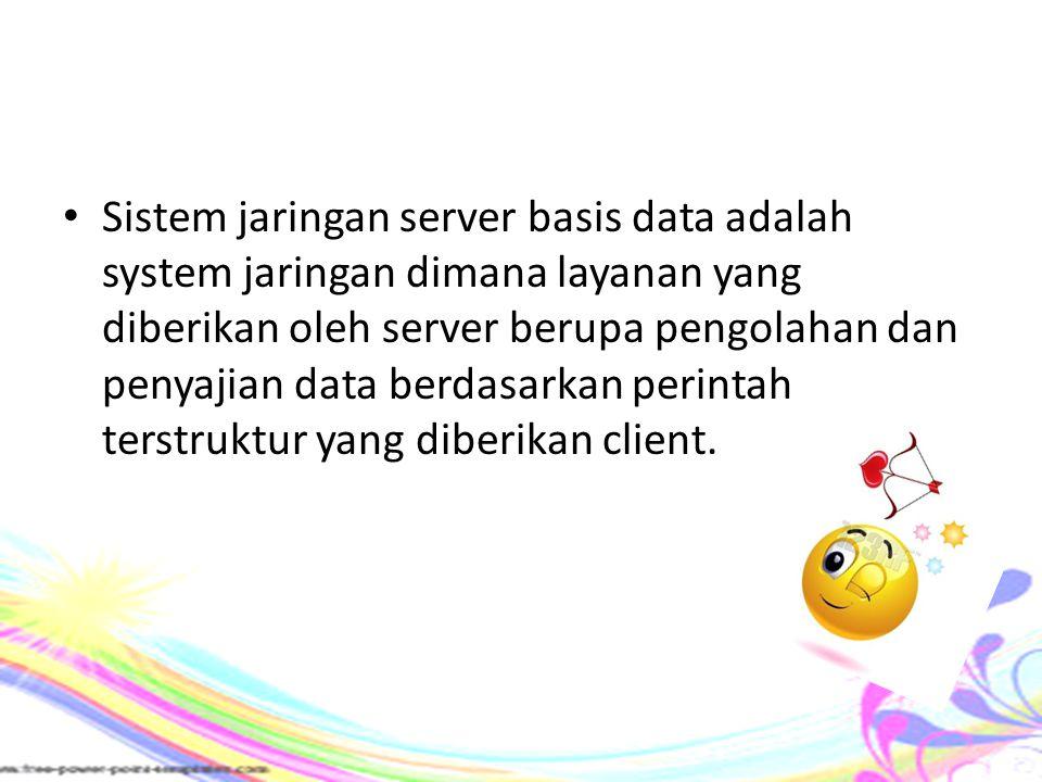 Sistem jaringan server basis data adalah system jaringan dimana layanan yang diberikan oleh server berupa pengolahan dan penyajian data berdasarkan perintah terstruktur yang diberikan client.