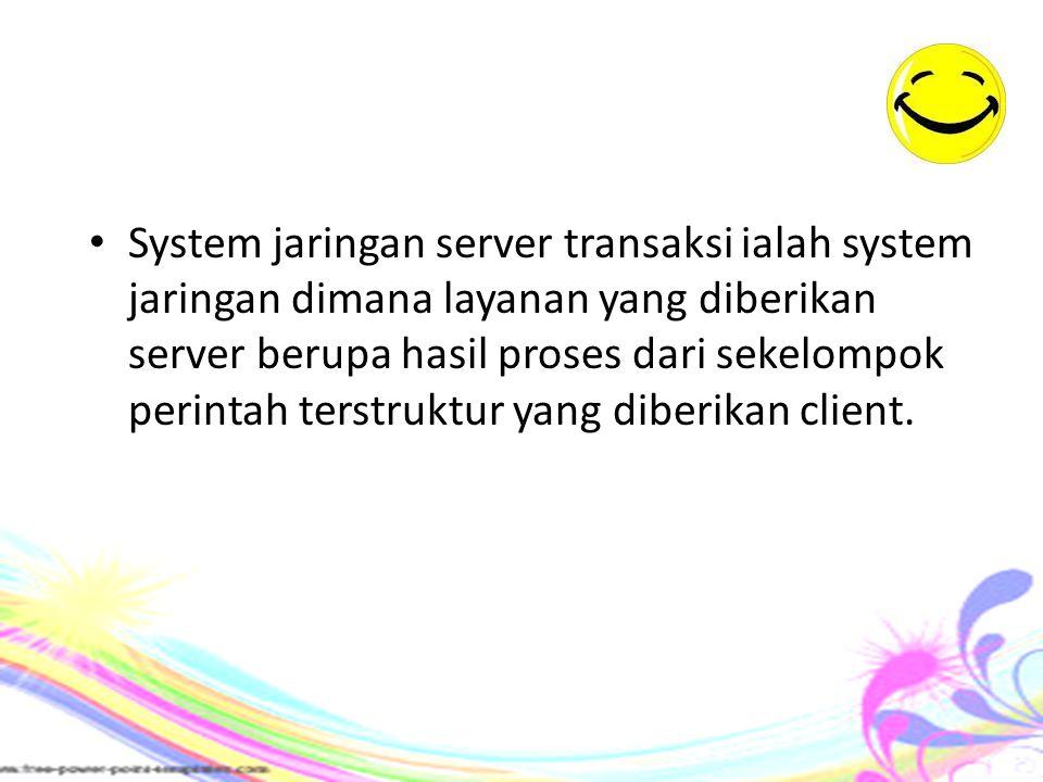 System jaringan server transaksi ialah system jaringan dimana layanan yang diberikan server berupa hasil proses dari sekelompok perintah terstruktur yang diberikan client.