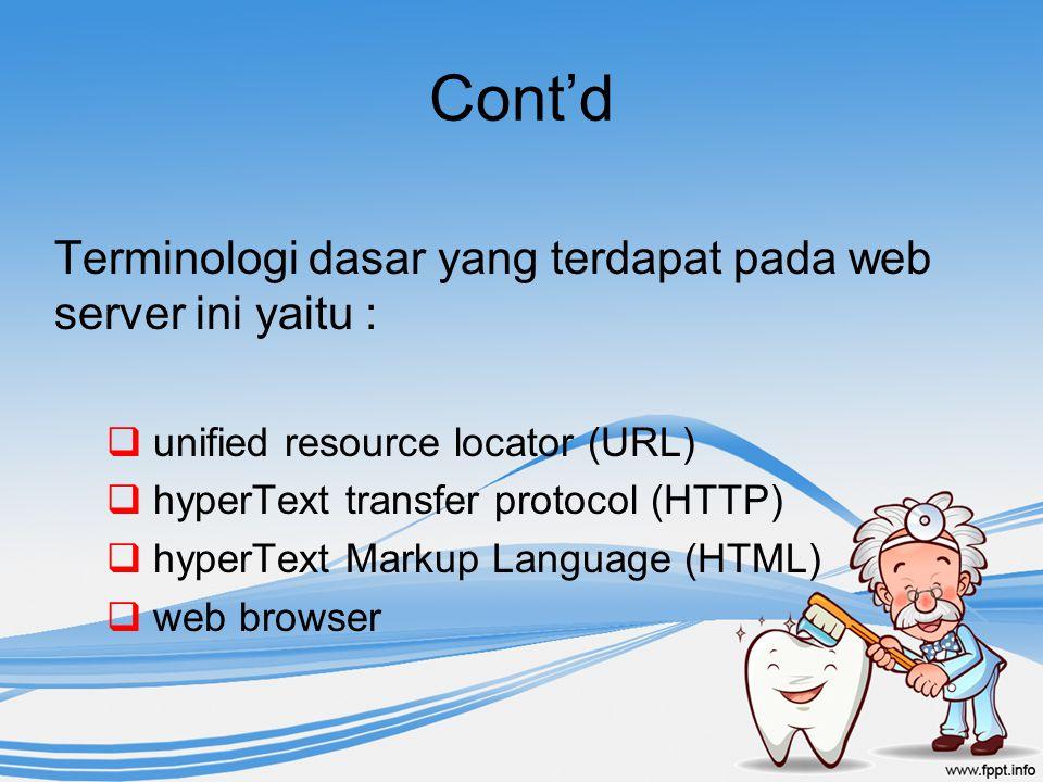 Cont'd Terminologi dasar yang terdapat pada web server ini yaitu :