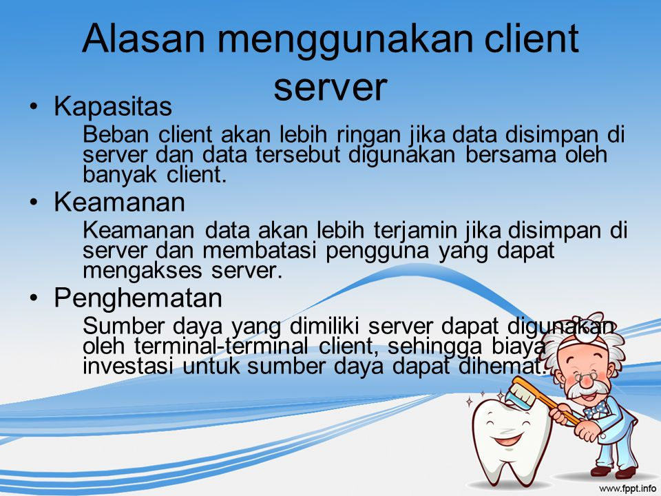 Alasan menggunakan client server