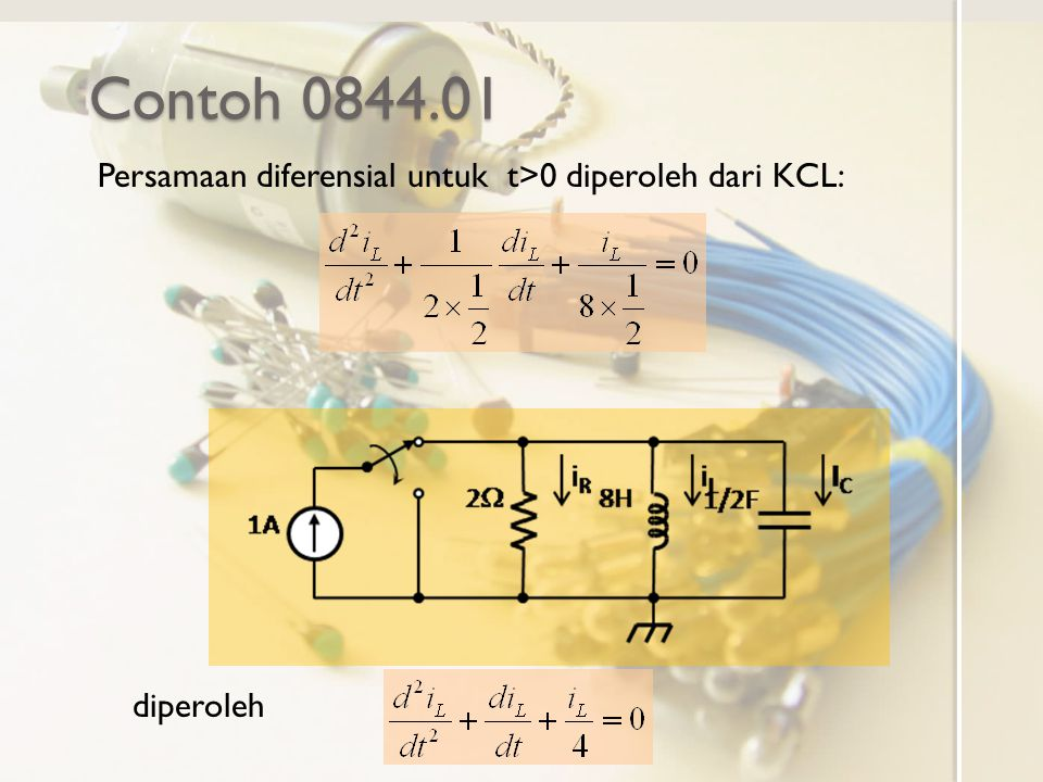 Contoh 0844.01 Persamaan diferensial untuk t>0 diperoleh dari KCL:
