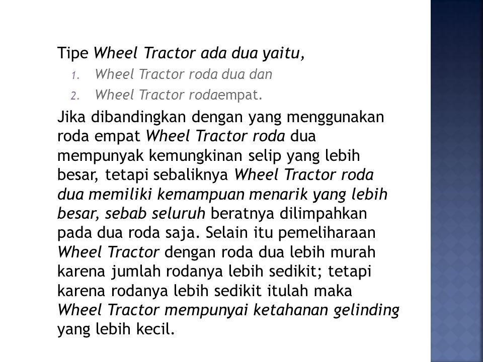 Tipe Wheel Tractor ada dua yaitu,