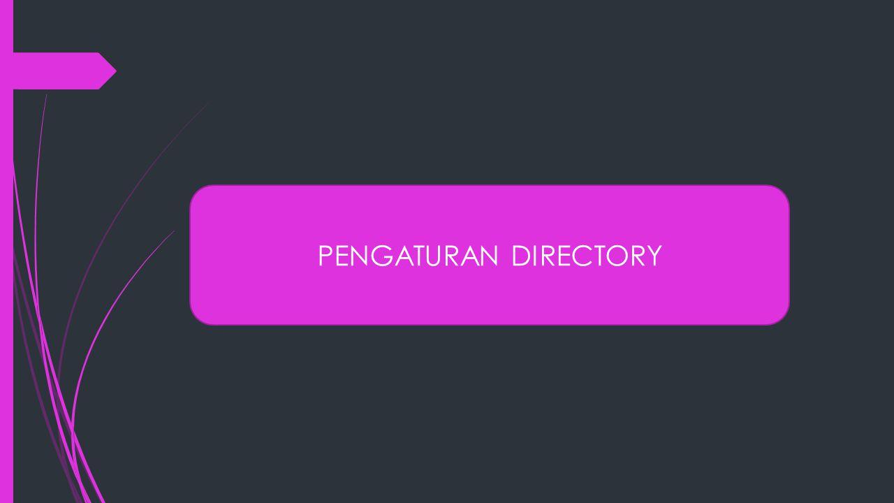PENGATURAN DIRECTORY