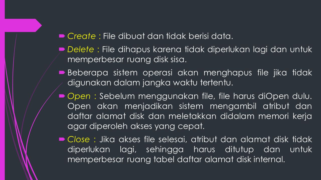 Create : File dibuat dan tidak berisi data.