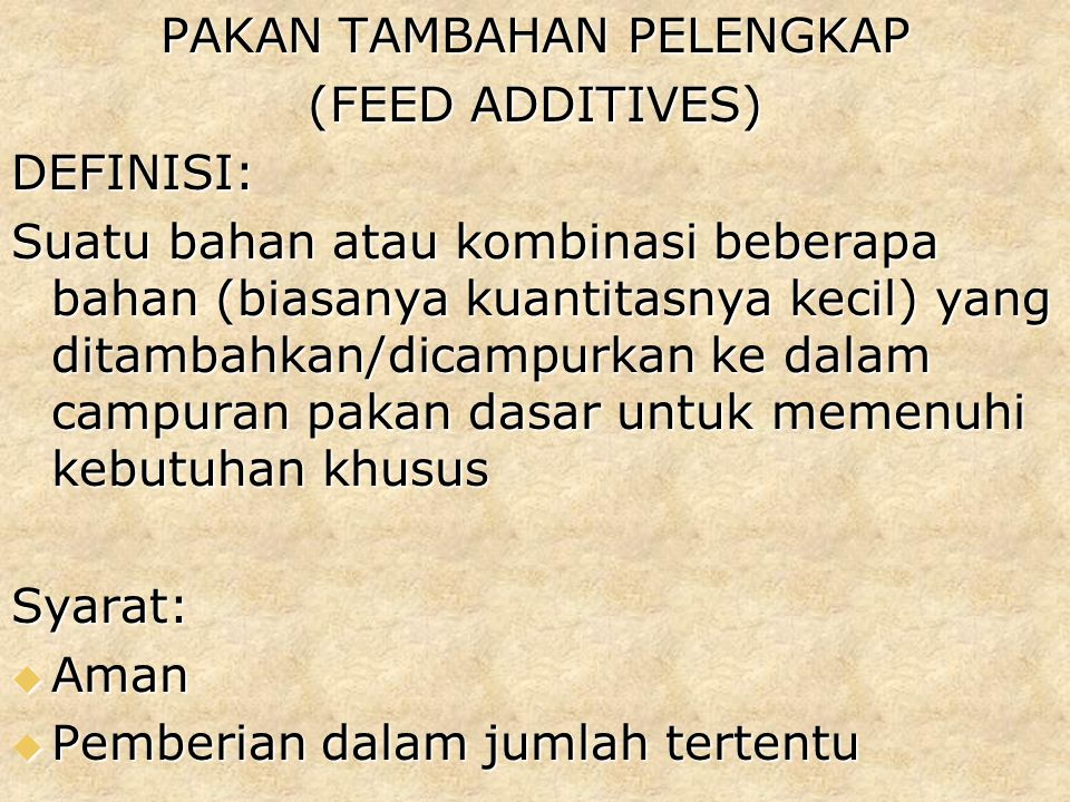 PAKAN TAMBAHAN PELENGKAP (FEED ADDITIVES) DEFINISI: