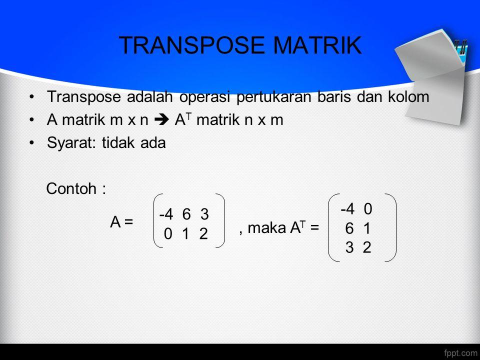 TRANSPOSE MATRIK Transpose adalah operasi pertukaran baris dan kolom