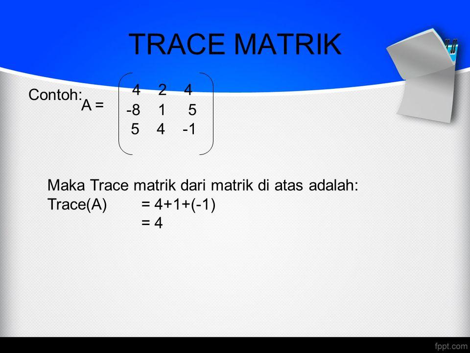 TRACE MATRIK 4 2 4 Contoh: -8 1 5 5 4 -1 A =