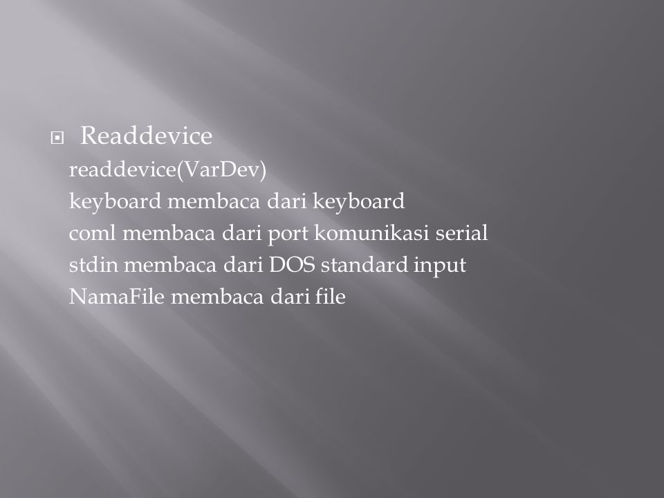 Readdevice readdevice(VarDev) keyboard membaca dari keyboard