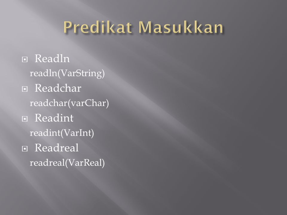 Predikat Masukkan Readln Readchar Readint Readreal readln(VarString)