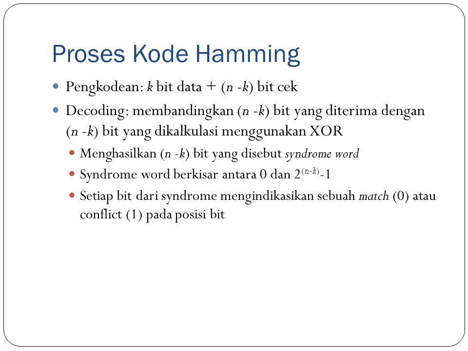 Proses Kode Hamming Pengkodean: k bit data + (n -k) bit cek
