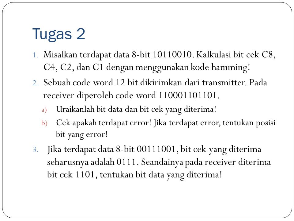 Tugas 2 Misalkan terdapat data 8-bit 10110010. Kalkulasi bit cek C8, C4, C2, dan C1 dengan menggunakan kode hamming!