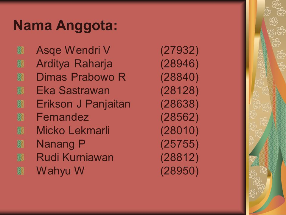 Nama Anggota: Asqe Wendri V (27932) Arditya Raharja (28946)