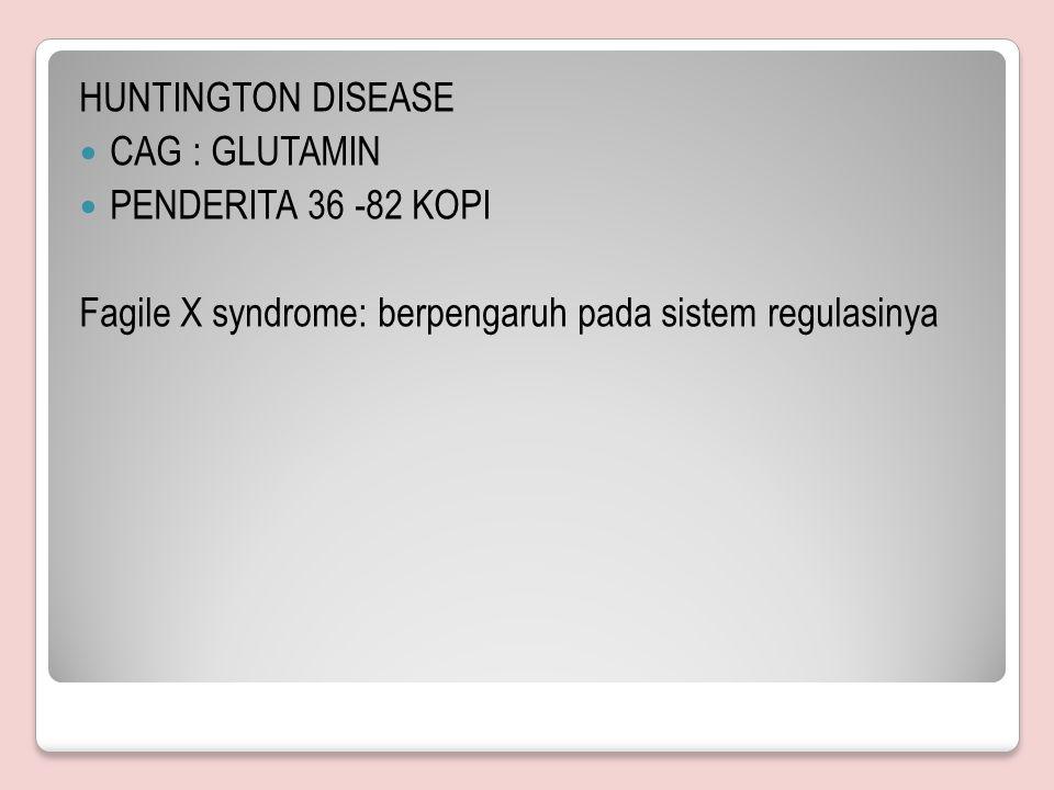 HUNTINGTON DISEASE CAG : GLUTAMIN. PENDERITA 36 -82 KOPI.