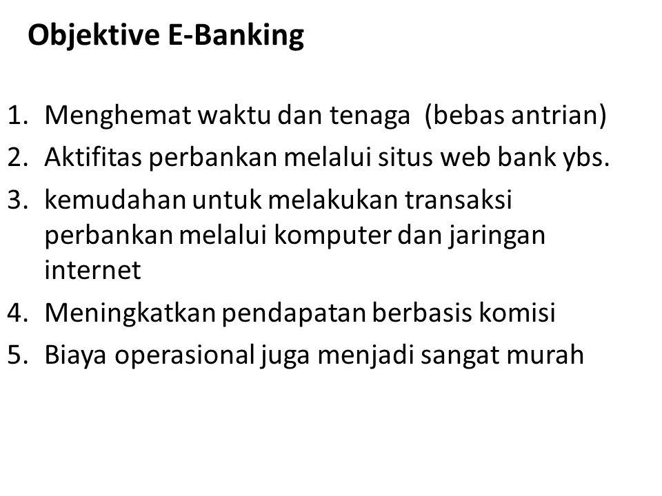 Objektive E-Banking Menghemat waktu dan tenaga (bebas antrian)