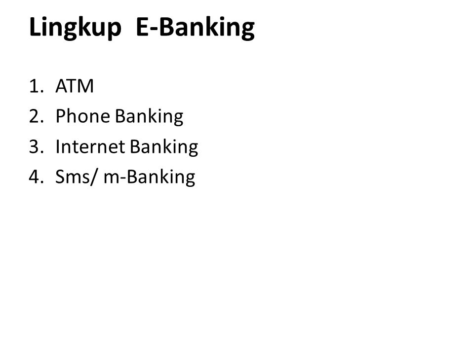 Lingkup E-Banking ATM Phone Banking Internet Banking Sms/ m-Banking