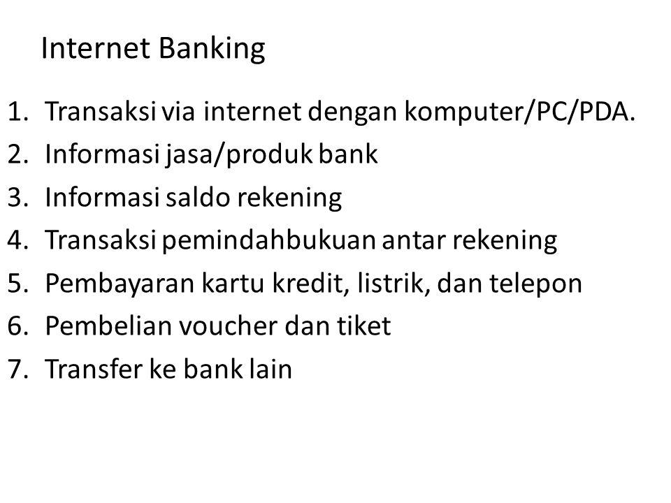 Internet Banking Transaksi via internet dengan komputer/PC/PDA.