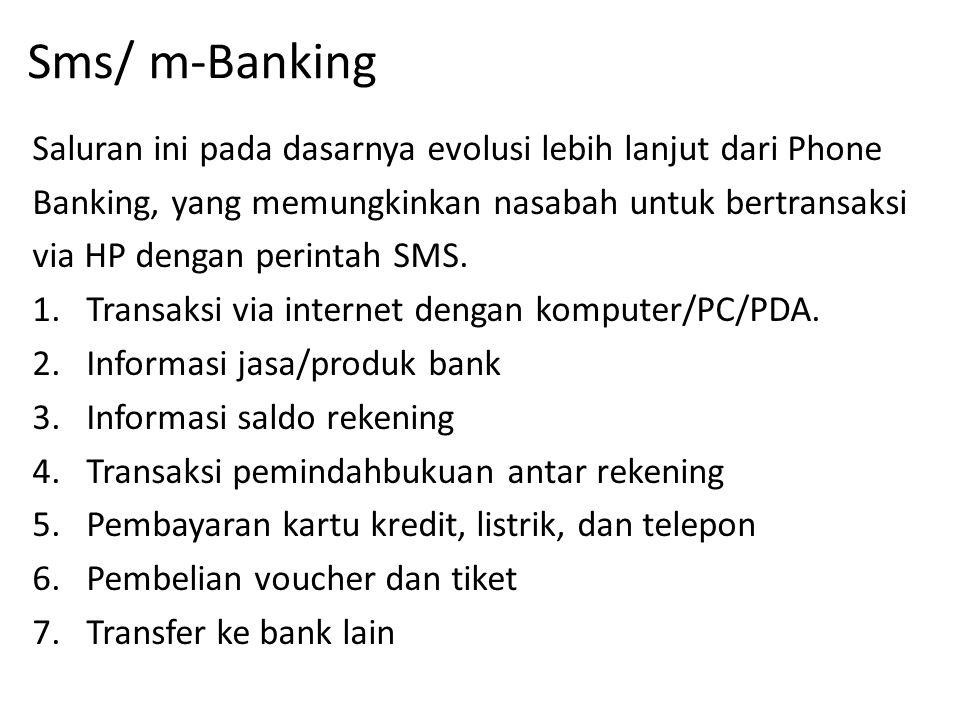 Sms/ m-Banking Saluran ini pada dasarnya evolusi lebih lanjut dari Phone. Banking, yang memungkinkan nasabah untuk bertransaksi.