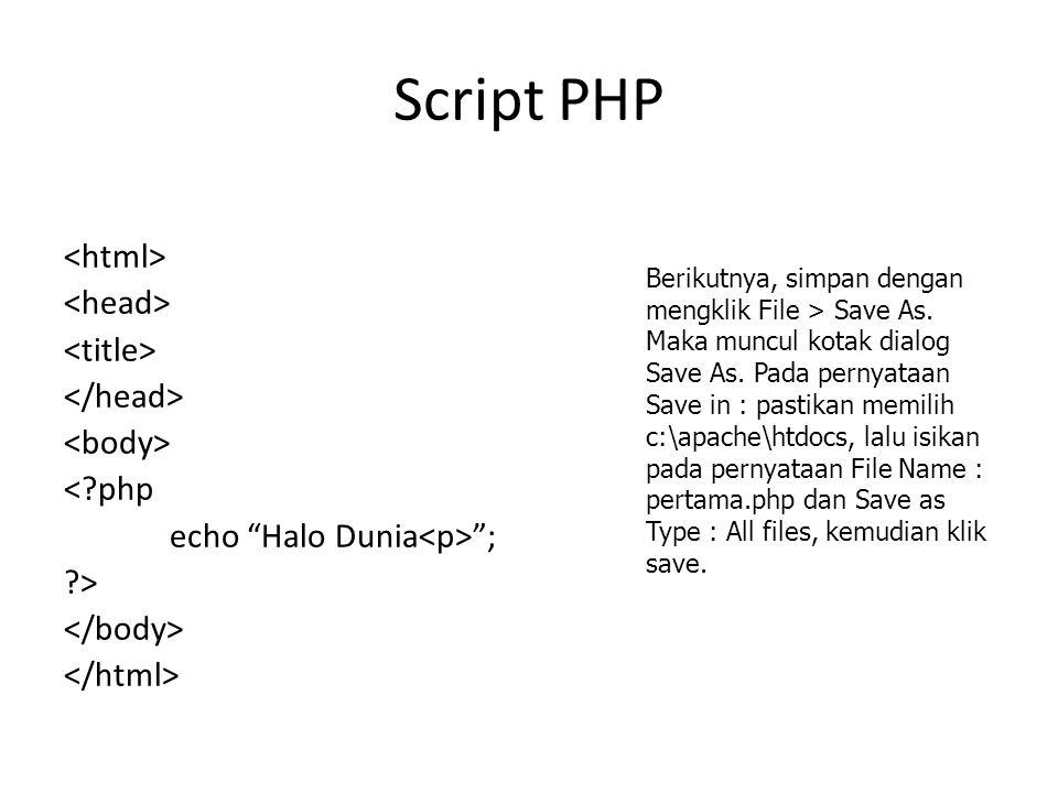 Script PHP <html> <head> <title> </head> <body> < php echo Halo Dunia<p> ; > </body> </html>