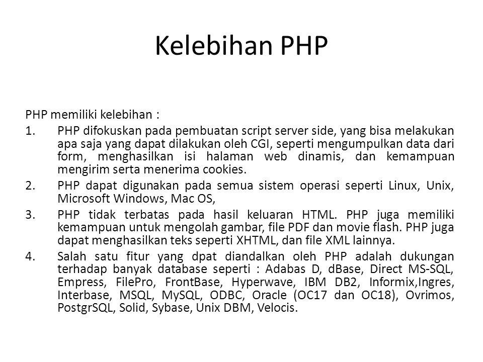 Kelebihan PHP PHP memiliki kelebihan :