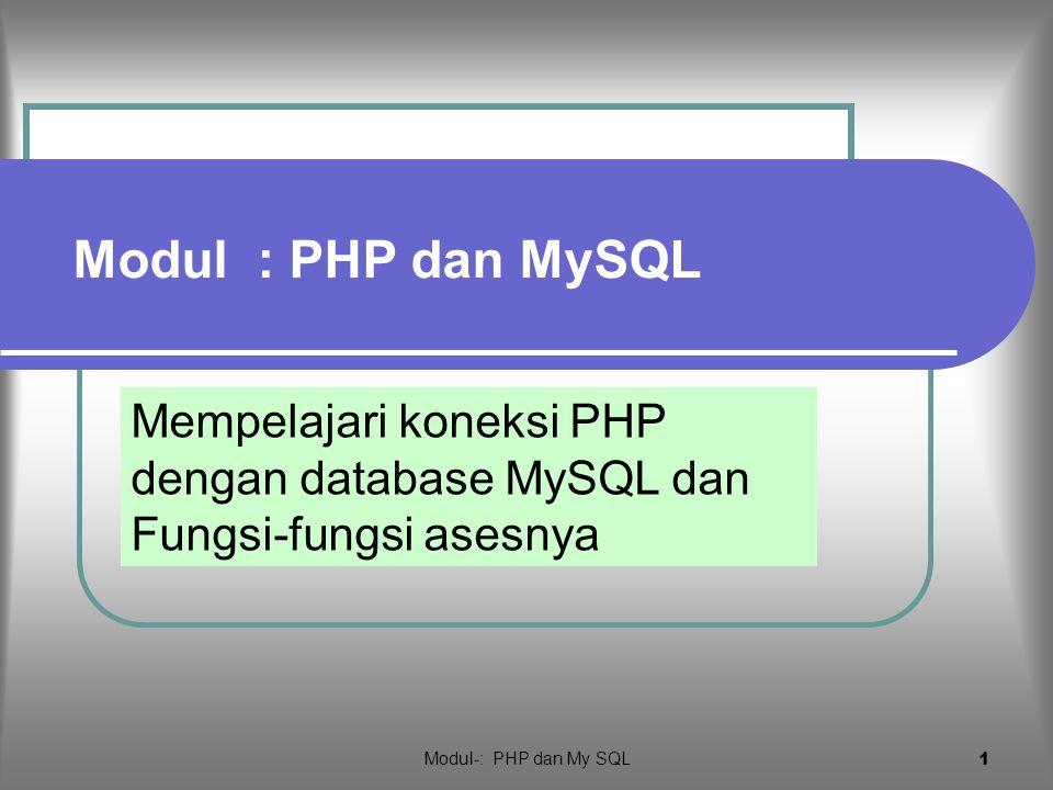 Modul : PHP dan MySQL Mempelajari koneksi PHP dengan database MySQL dan Fungsi-fungsi asesnya.