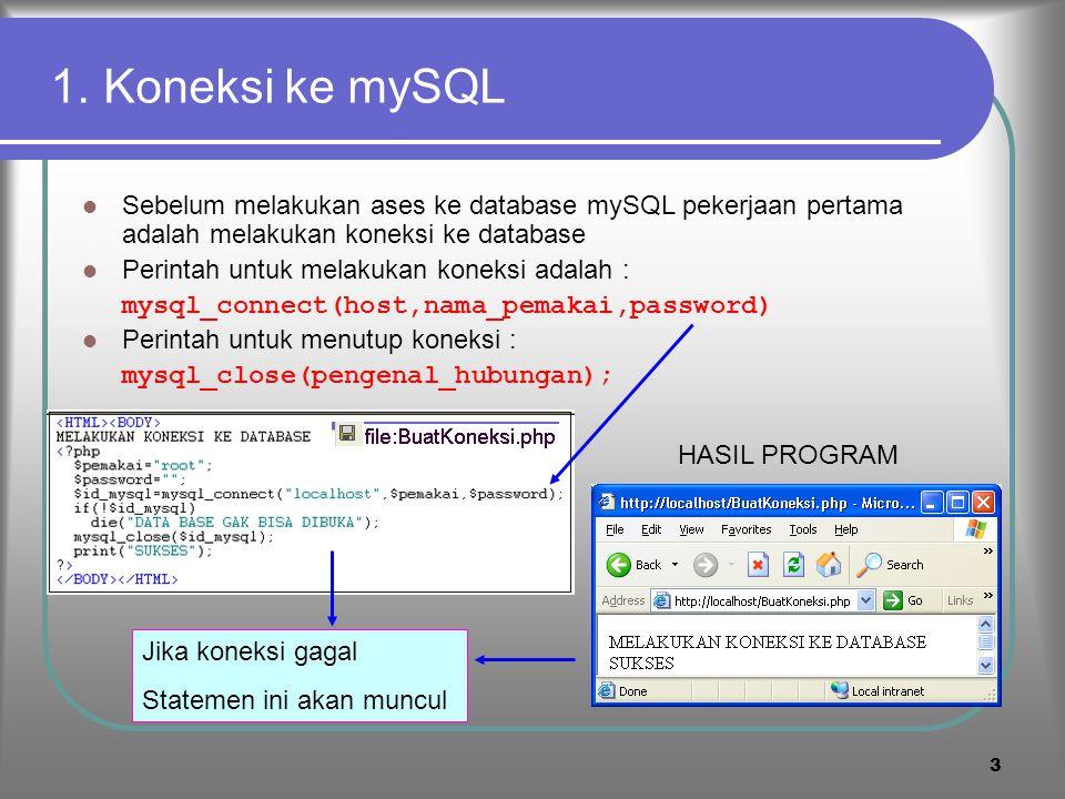 1. Koneksi ke mySQL Sebelum melakukan ases ke database mySQL pekerjaan pertama adalah melakukan koneksi ke database.