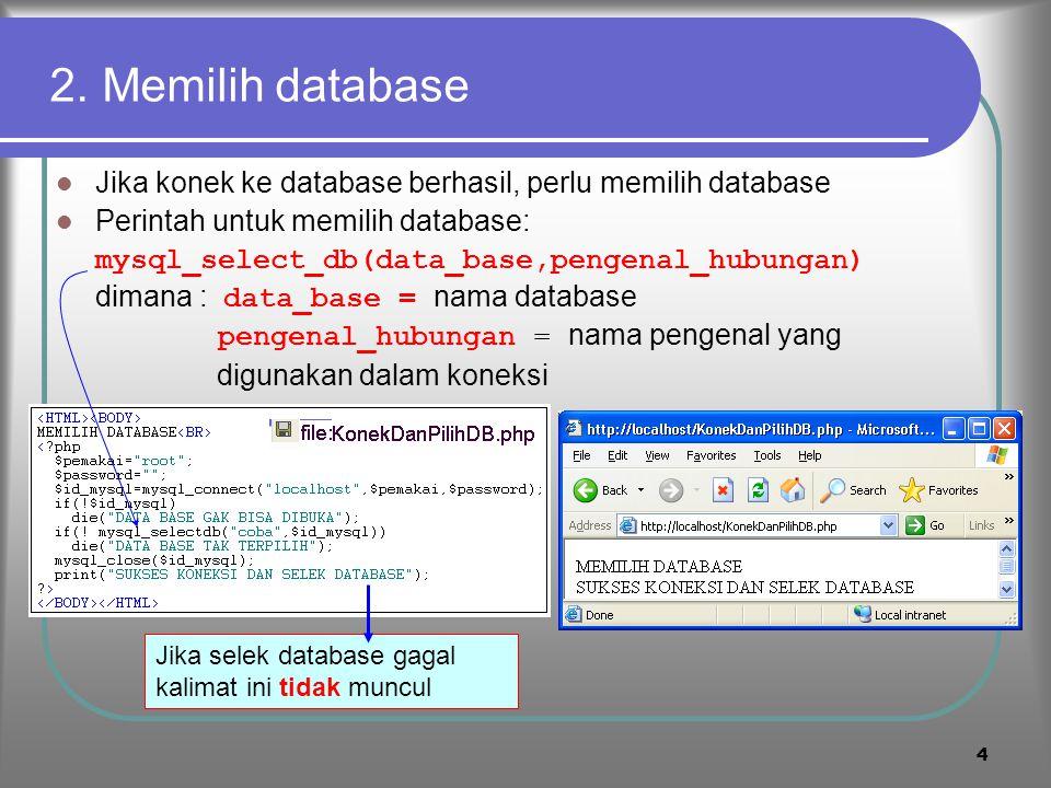 2. Memilih database Jika konek ke database berhasil, perlu memilih database. Perintah untuk memilih database:
