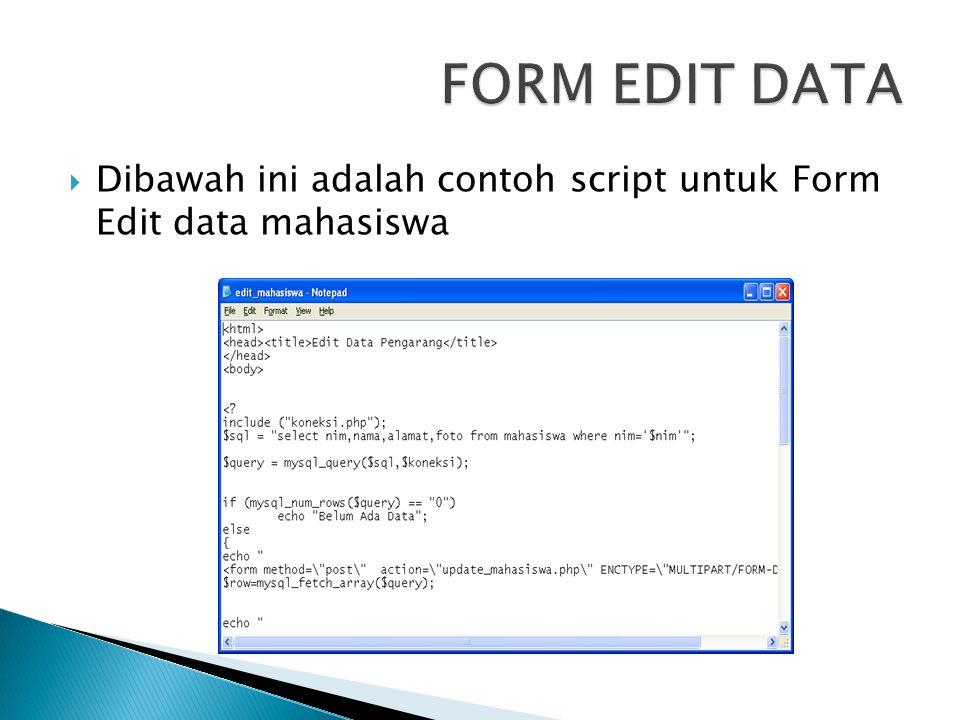 FORM EDIT DATA Dibawah ini adalah contoh script untuk Form Edit data mahasiswa