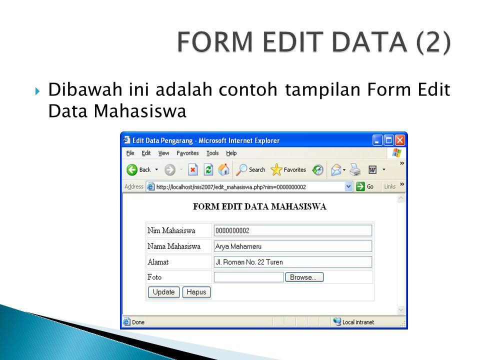 FORM EDIT DATA (2) Dibawah ini adalah contoh tampilan Form Edit Data Mahasiswa