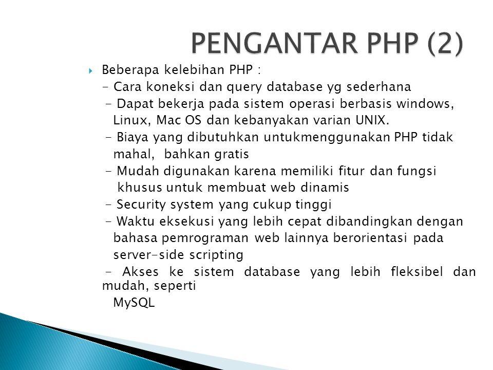 PENGANTAR PHP (2) Beberapa kelebihan PHP :