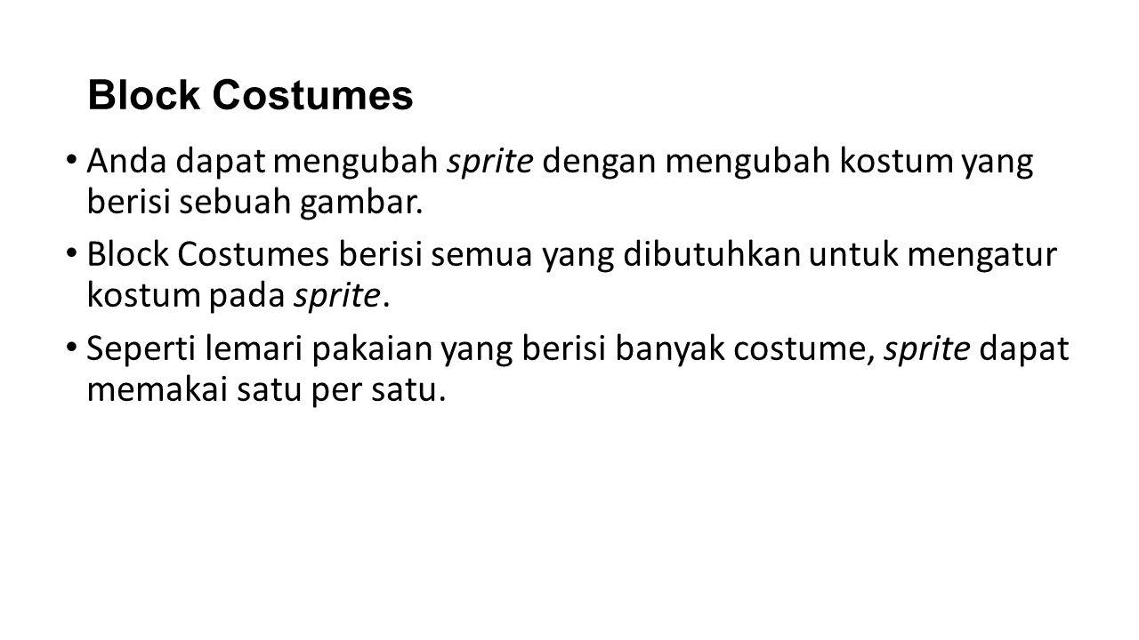 Block Costumes Anda dapat mengubah sprite dengan mengubah kostum yang berisi sebuah gambar.