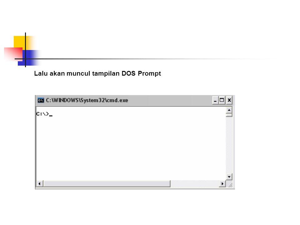 Lalu akan muncul tampilan DOS Prompt