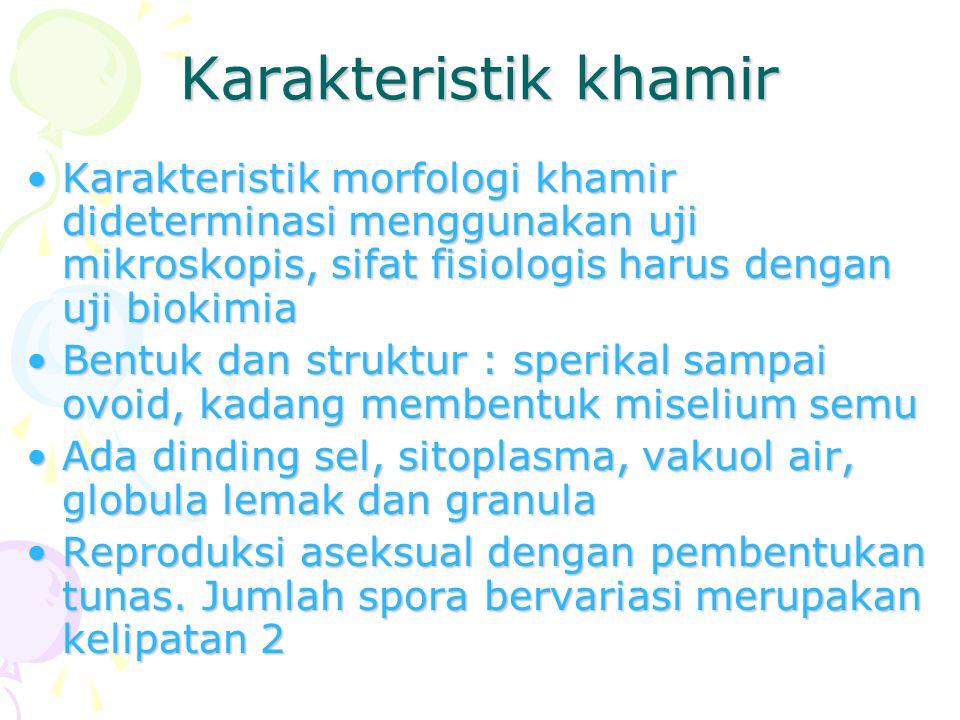 Karakteristik khamir Karakteristik morfologi khamir dideterminasi menggunakan uji mikroskopis, sifat fisiologis harus dengan uji biokimia.