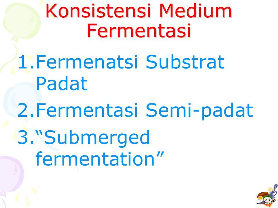 Konsistensi Medium Fermentasi