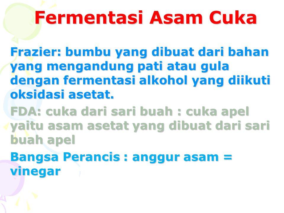 Fermentasi Asam Cuka Frazier: bumbu yang dibuat dari bahan yang mengandung pati atau gula dengan fermentasi alkohol yang diikuti oksidasi asetat.