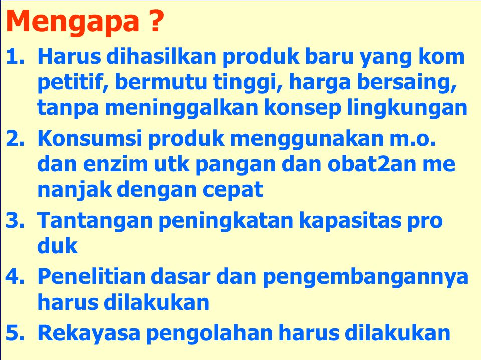 Mengapa Harus dihasilkan produk baru yang kom petitif, bermutu tinggi, harga bersaing, tanpa meninggalkan konsep lingkungan.