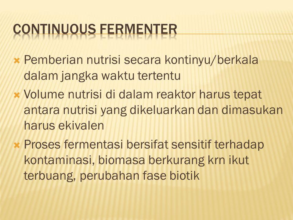 Continuous fermenter Pemberian nutrisi secara kontinyu/berkala dalam jangka waktu tertentu.