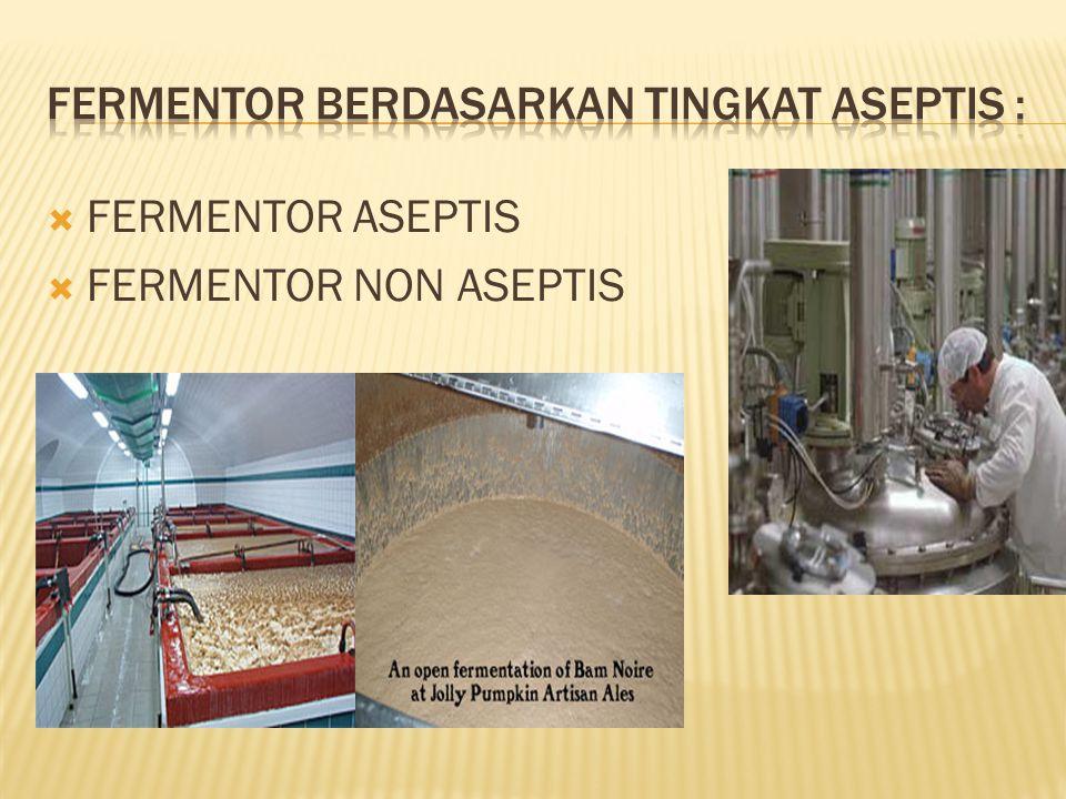 FERMENTOR BERDASARKAN TINGKAT ASEPTIS :