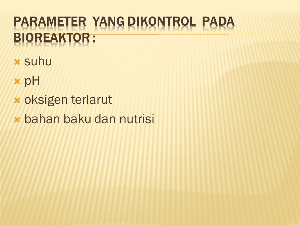 PARAMETER YANG DIKONTROL PADA BIOREAKTOR :