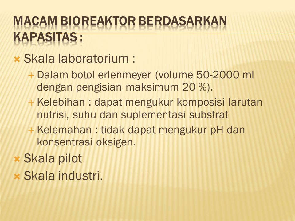 MACAM BIOREAKTOR BERDASARKAN KAPASITAS :