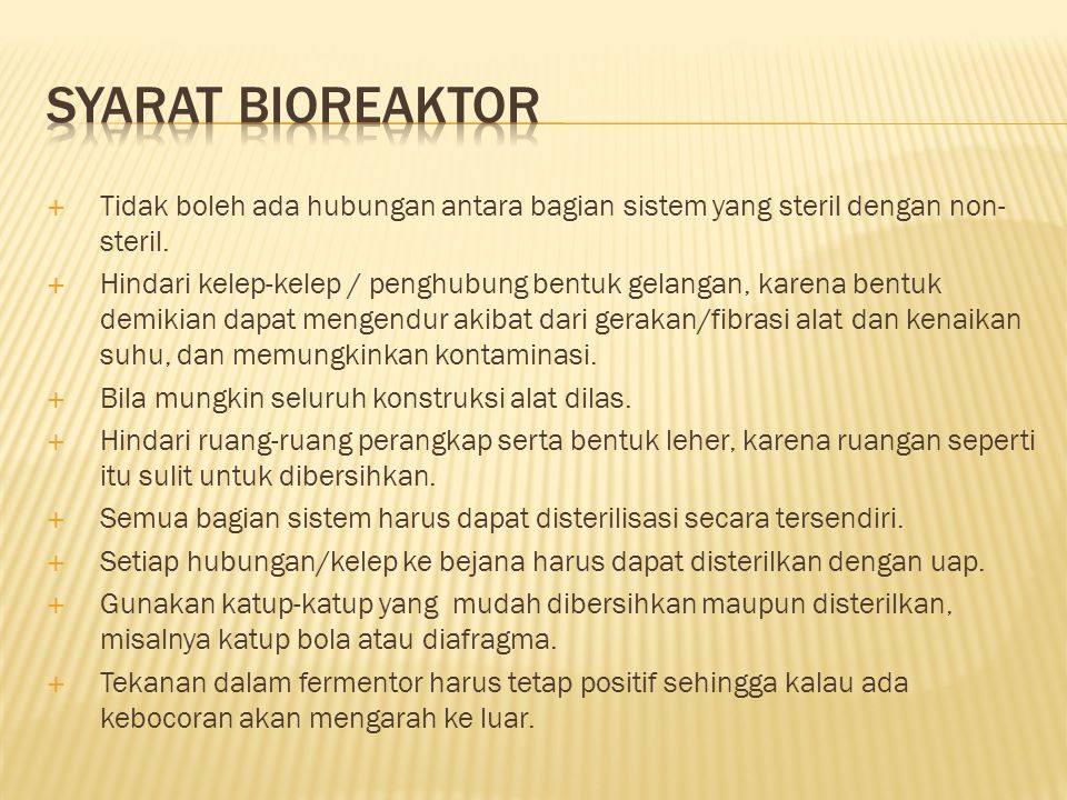 SYARAT BIOREAKTOR Tidak boleh ada hubungan antara bagian sistem yang steril dengan non-steril.