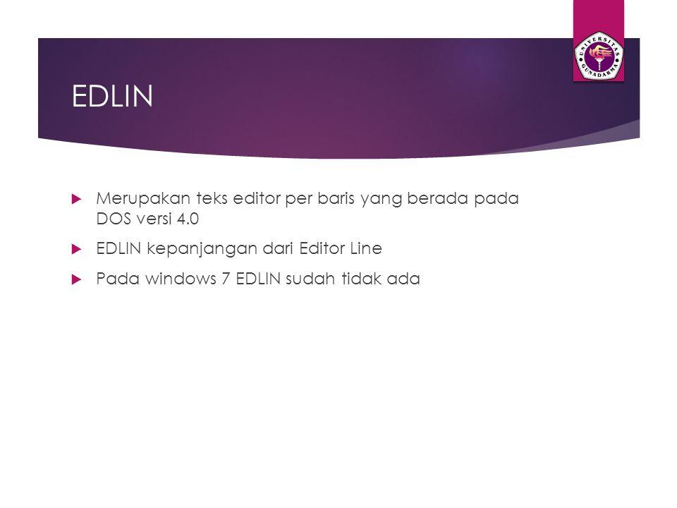 EDLIN Merupakan teks editor per baris yang berada pada DOS versi 4.0