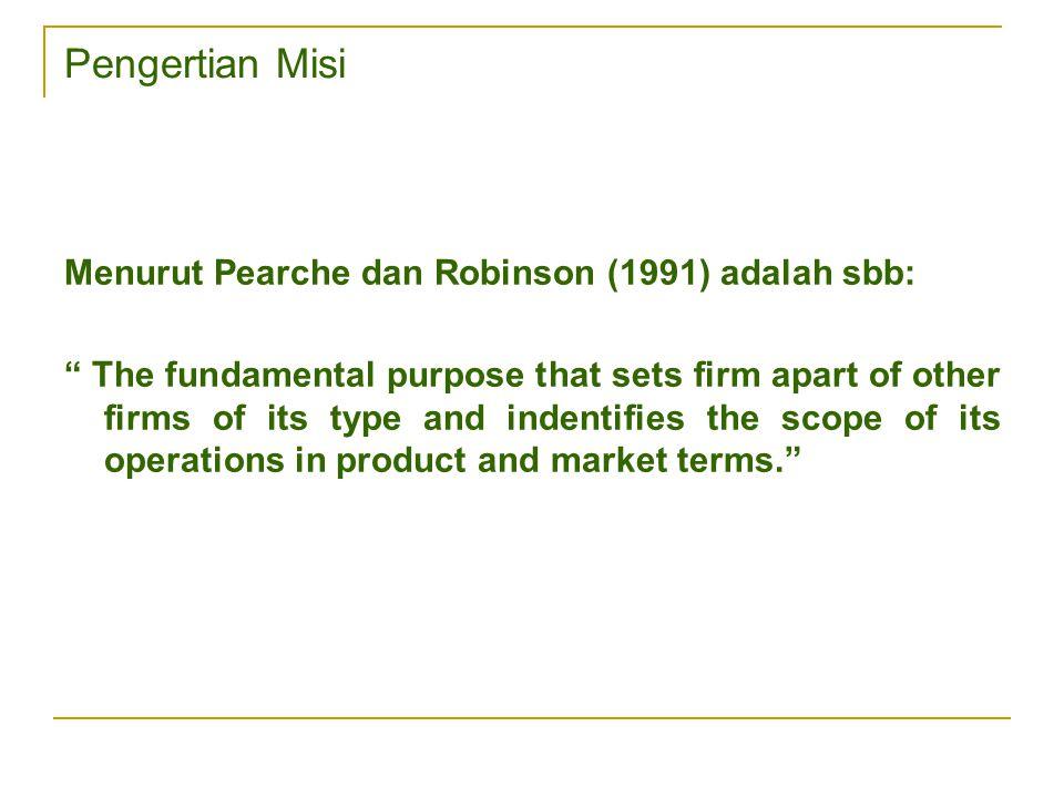 Pengertian Misi Menurut Pearche dan Robinson (1991) adalah sbb: