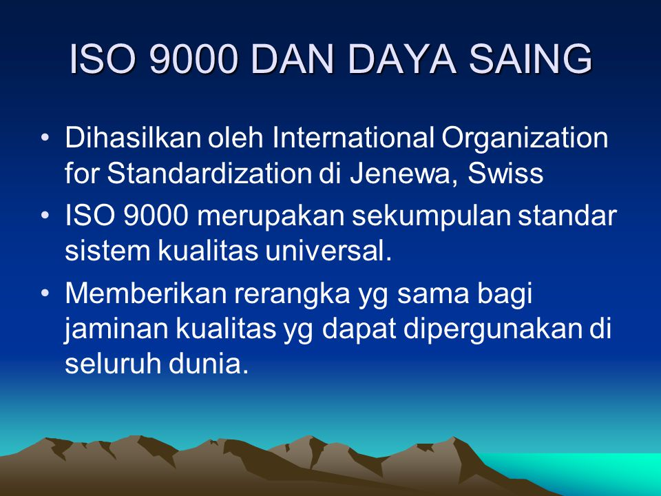 ISO 9000 DAN DAYA SAING Dihasilkan oleh International Organization for Standardization di Jenewa, Swiss.