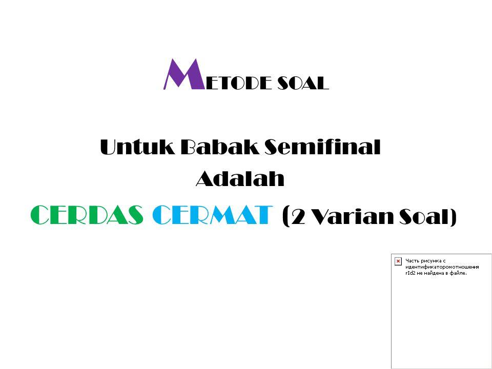Untuk Babak Semifinal Adalah CERDAS CERMAT (2 Varian Soal)