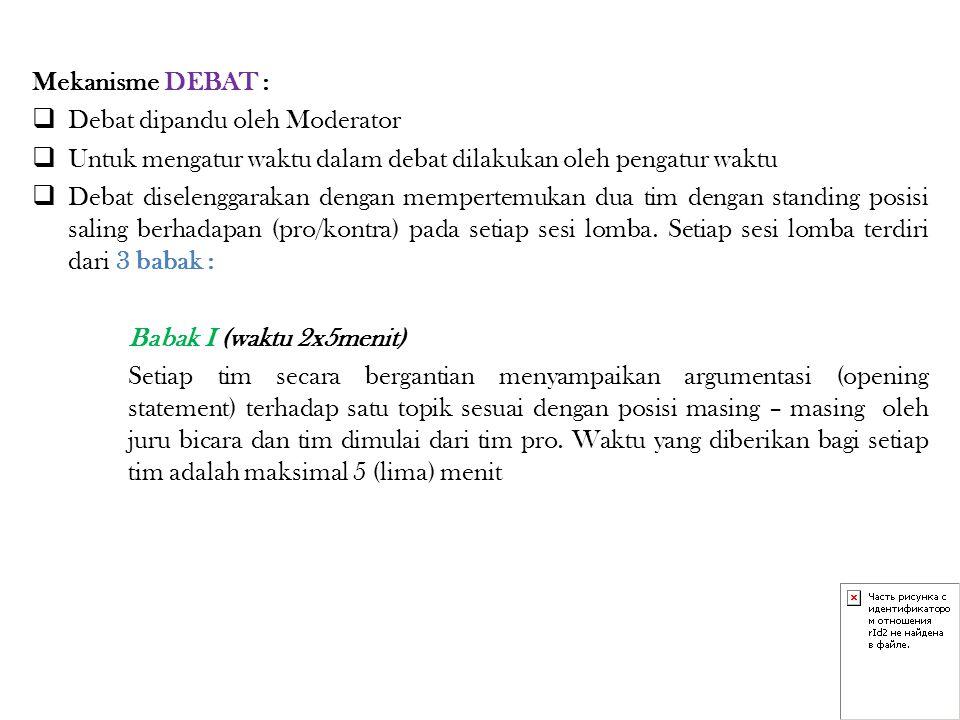 Mekanisme DEBAT : Debat dipandu oleh Moderator. Untuk mengatur waktu dalam debat dilakukan oleh pengatur waktu.